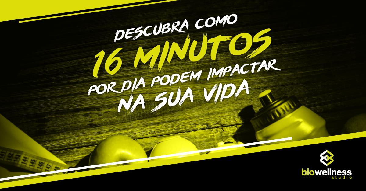 descubra como 16 minutos por dia podem impactar na sua vida